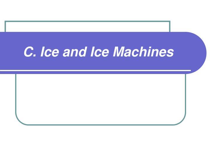 C. Ice and Ice Machines