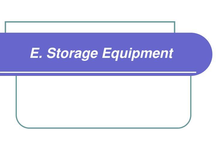 E. Storage Equipment