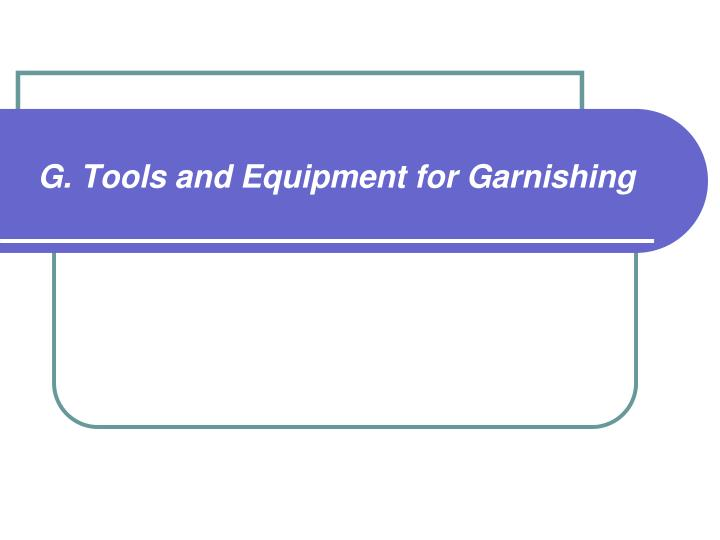 G. Tools and Equipment for Garnishing