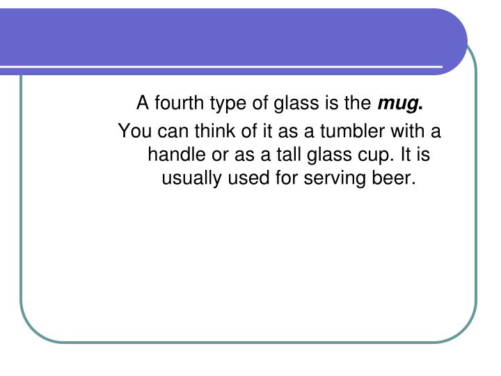 A fourth type of glass is the
