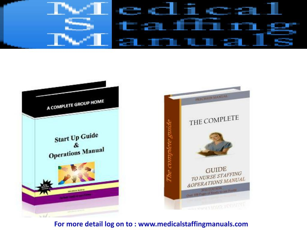 For more detail log on to : www.medicalstaffingmanuals.com