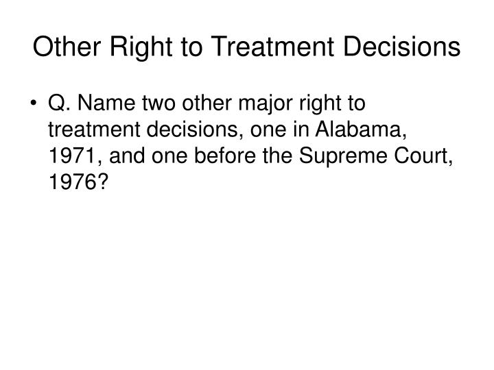 Other Right to Treatment Decisions