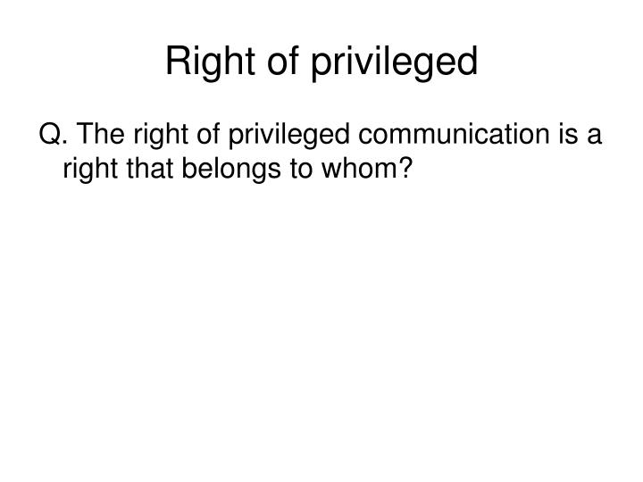 Right of privileged