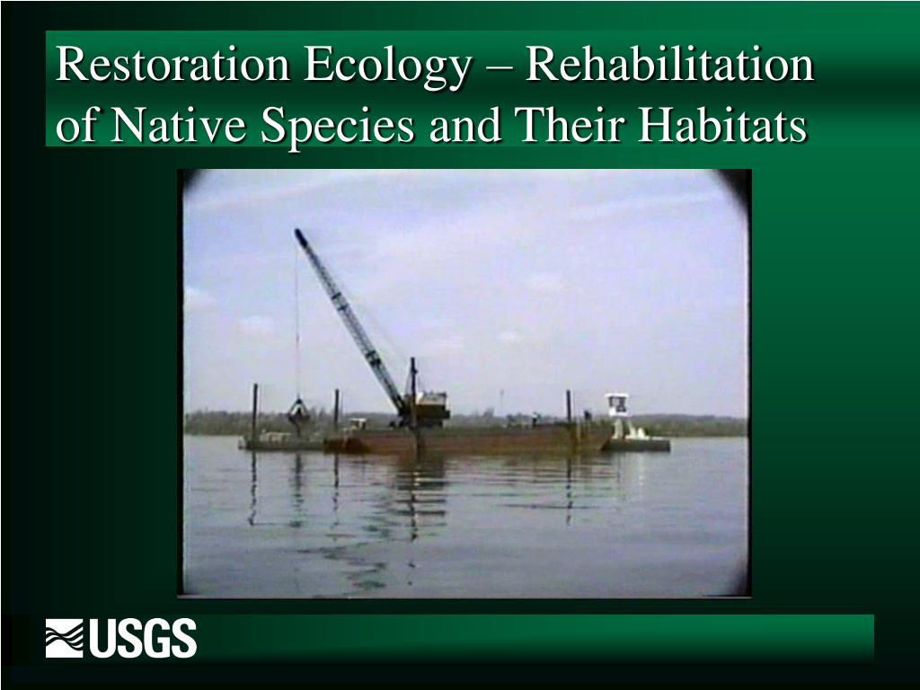 Restoration Ecology – Rehabilitation of Native Species and Their Habitats