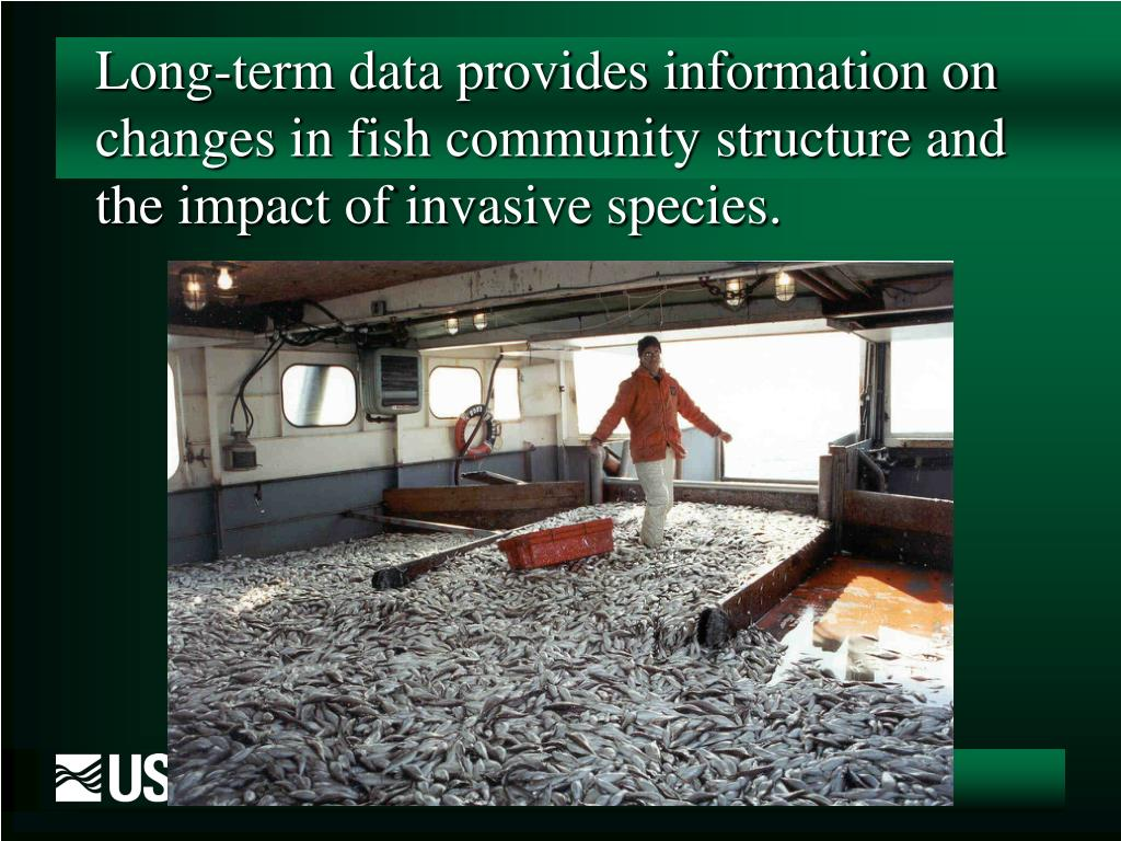 Long-term data provides information on changes in fish community structure and the impact of invasive species.