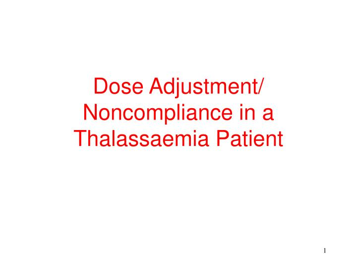 Dose adjustment noncompliance in a thalassaemia patient