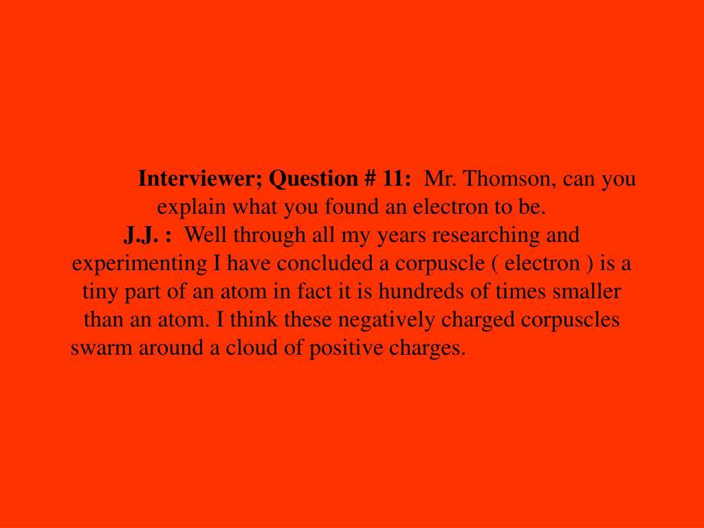Interviewer; Question # 11: