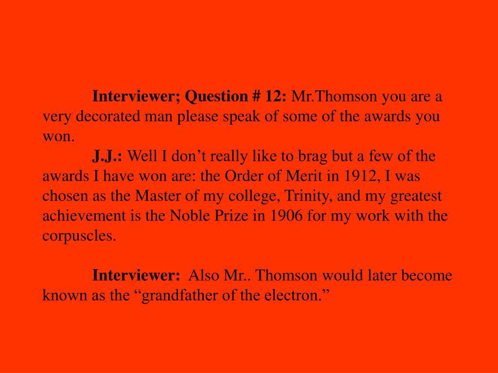 Interviewer; Question # 12: