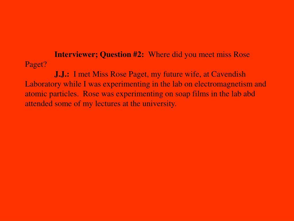 Interviewer; Question #2: