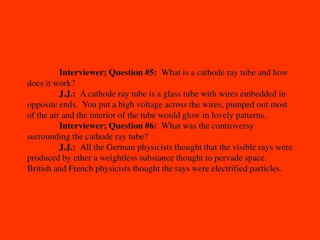 Interviewer; Question #5: