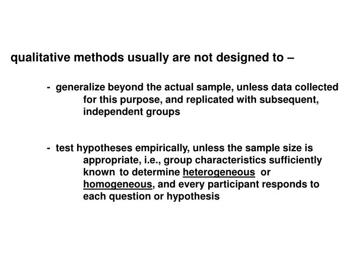 qualitative methods usually are not designed to
