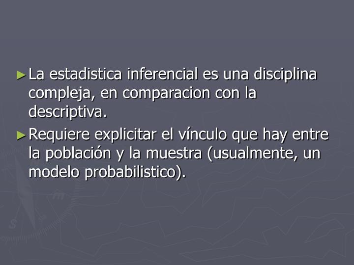 La estadistica inferencial es una disciplina compleja, en comparacion con la descriptiva.