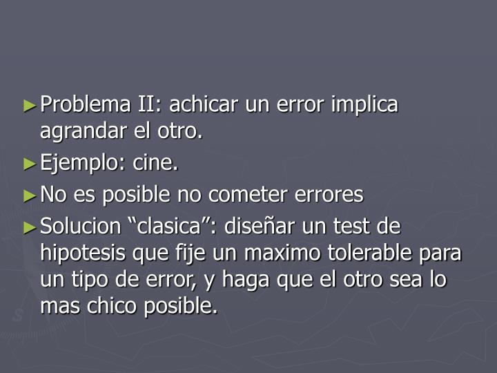 Problema II: achicar un error implica agrandar el otro.