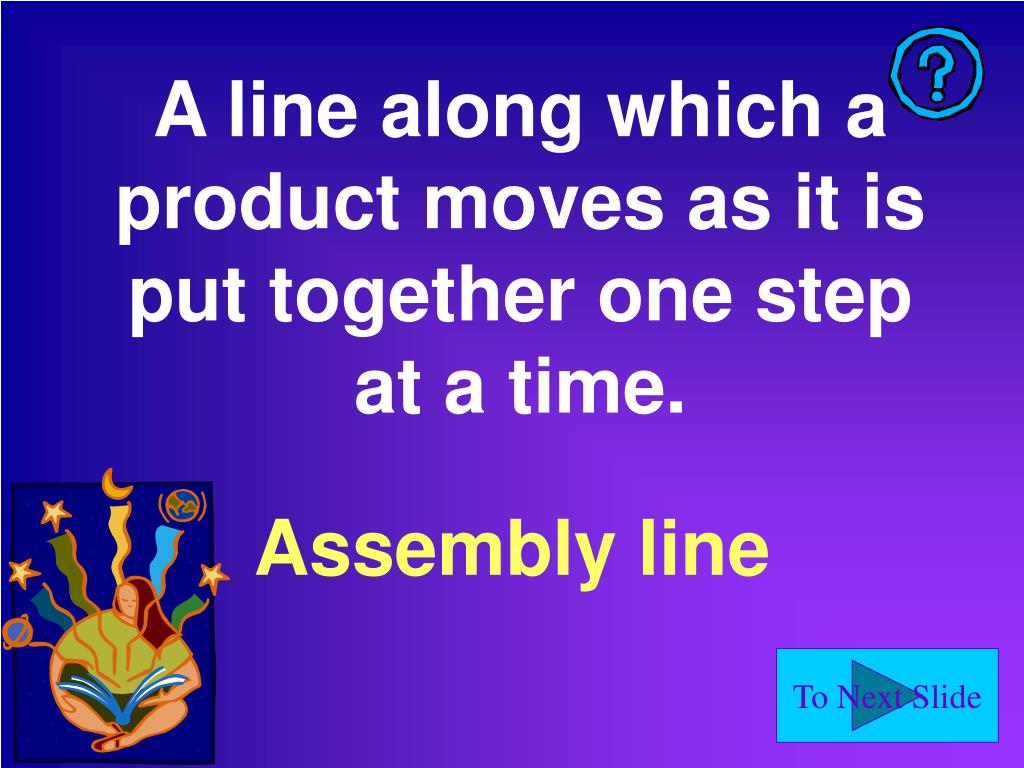 A line along which a product moves as it is put together one step at a time.