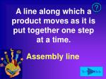 a line along which a product moves as it is put together one step at a time