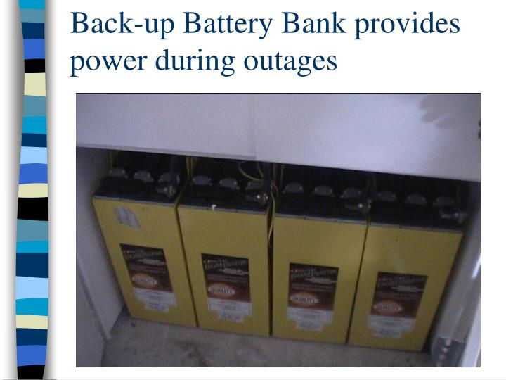 Back-up Battery Bank provides power during outages