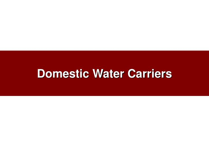 Domestic water carriers