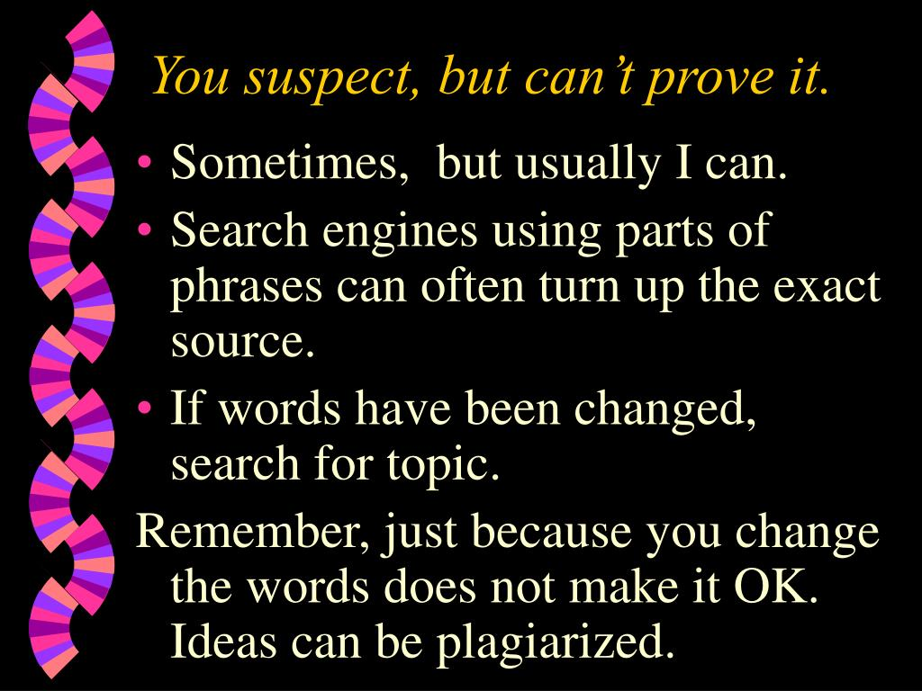 You suspect, but can't prove it.