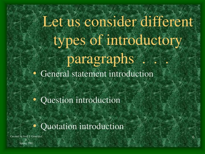 Let us consider different types of introductory paragraphs  .  .  .