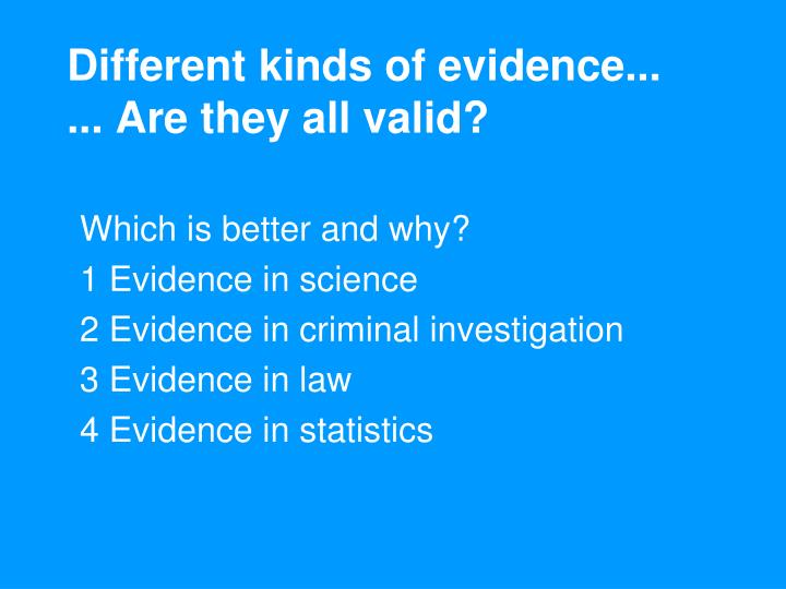 Different kinds of evidence...