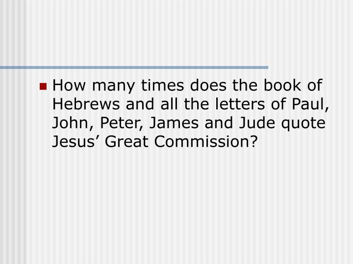 How many times does the book of Hebrews and all the letters of Paul, John, Peter, James and Jude quo...