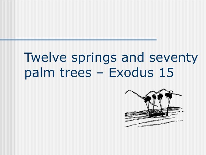 Twelve springs and seventy palm trees  Exodus 15