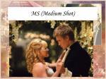 ms medium shot