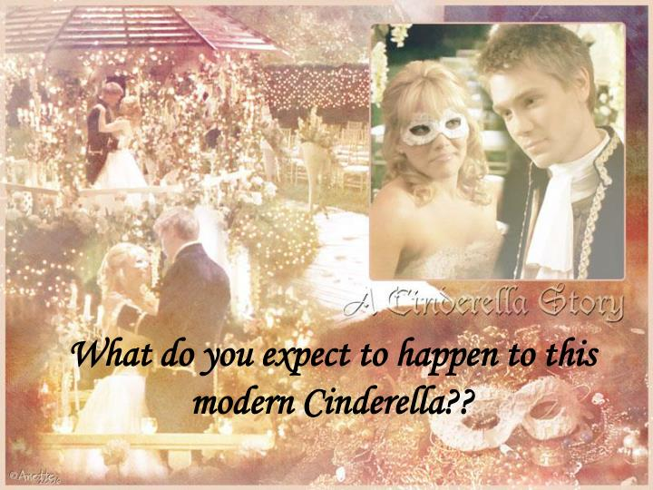 What do you expect to happen to this modern Cinderella??