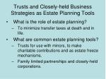 trusts and closely held business strategies as estate planning tools