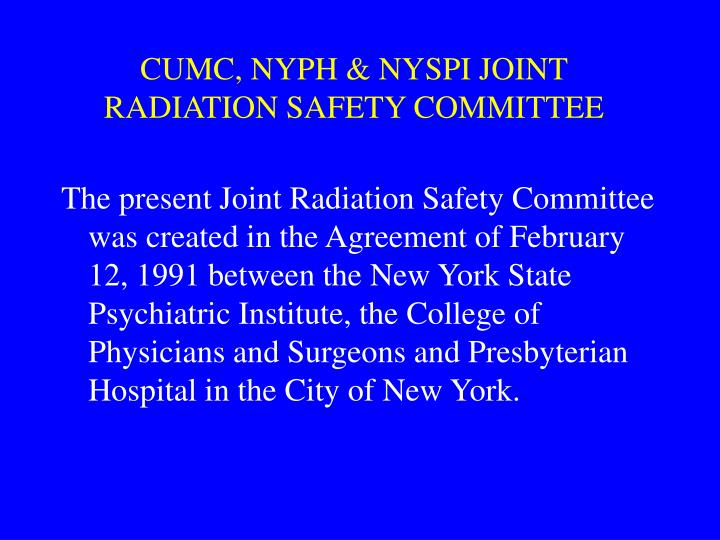 CUMC, NYPH & NYSPI JOINT RADIATION SAFETY COMMITTEE