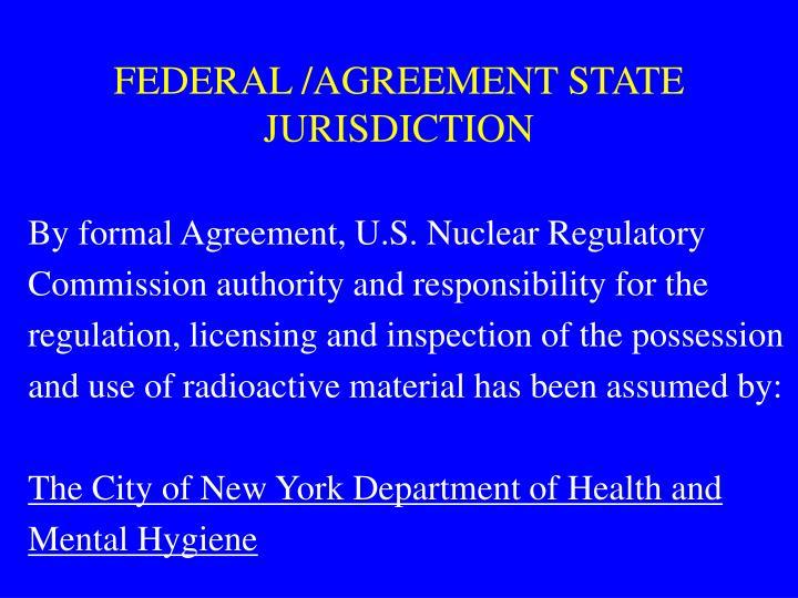 FEDERAL /AGREEMENT STATE JURISDICTION