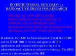 investigational new drug v s radioactive drugs for research