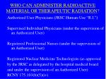 who can administer radioactive material or therapeutic radiation