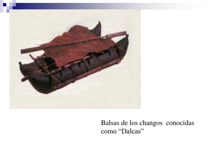 """Balsas de los changos  conocidas como """"Dalcas"""""""