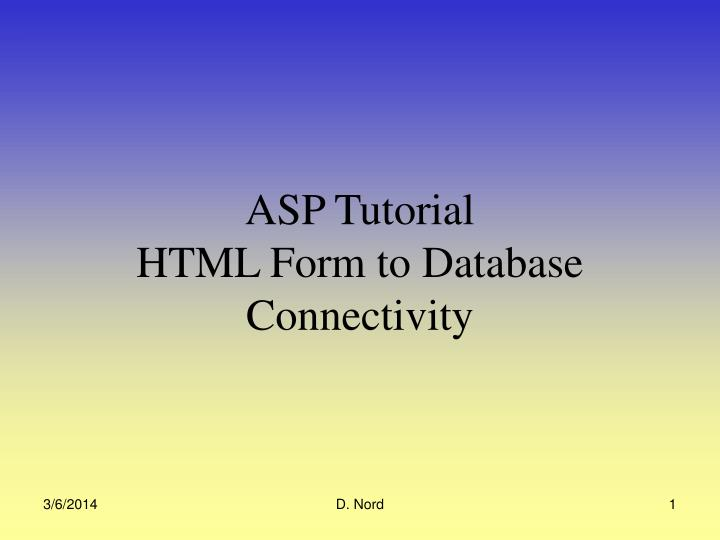 Asp tutorial html form to database connectivity l.jpg