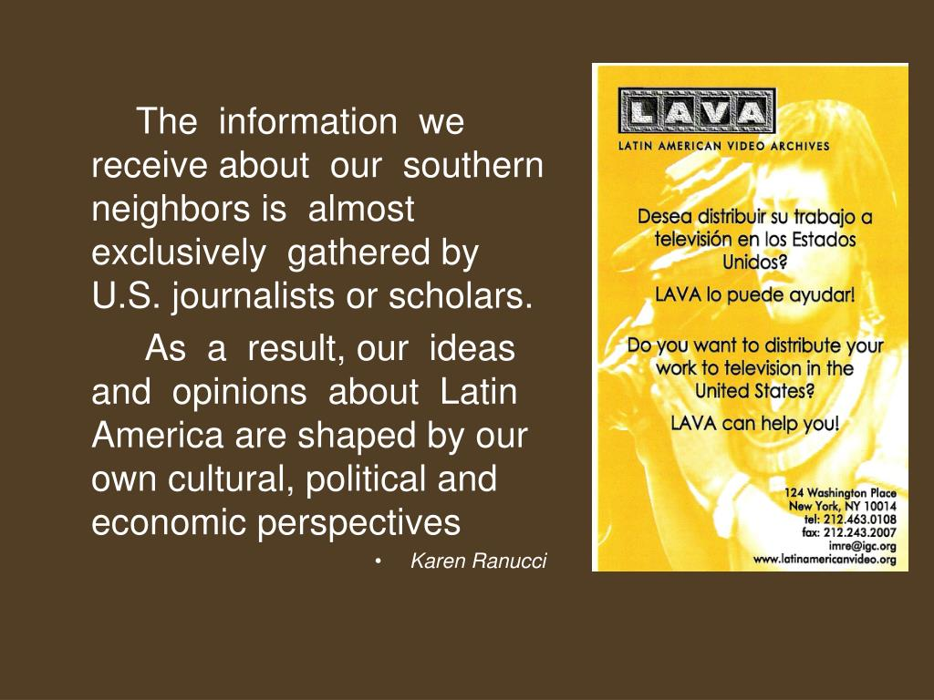 The  information  we receive about  our  southern  neighbors is  almost  exclusively  gathered by U.S. journalists or scholars.
