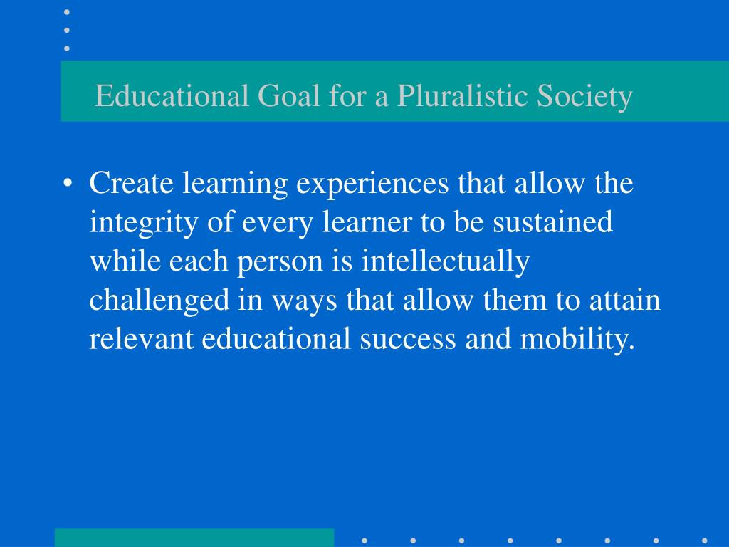 Educational Goal for a Pluralistic Society