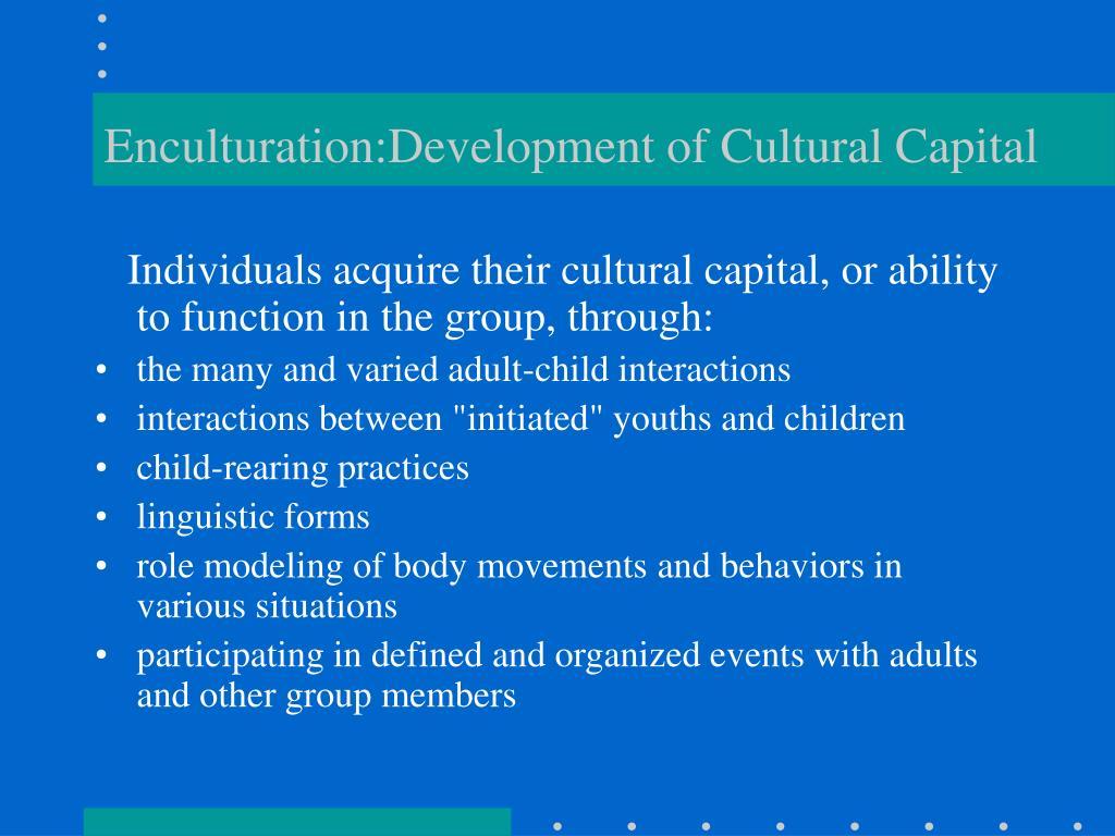Enculturation:Development of Cultural Capital