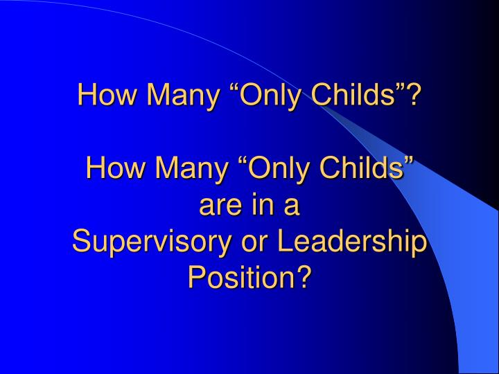 """How Many """"Only Childs""""?"""