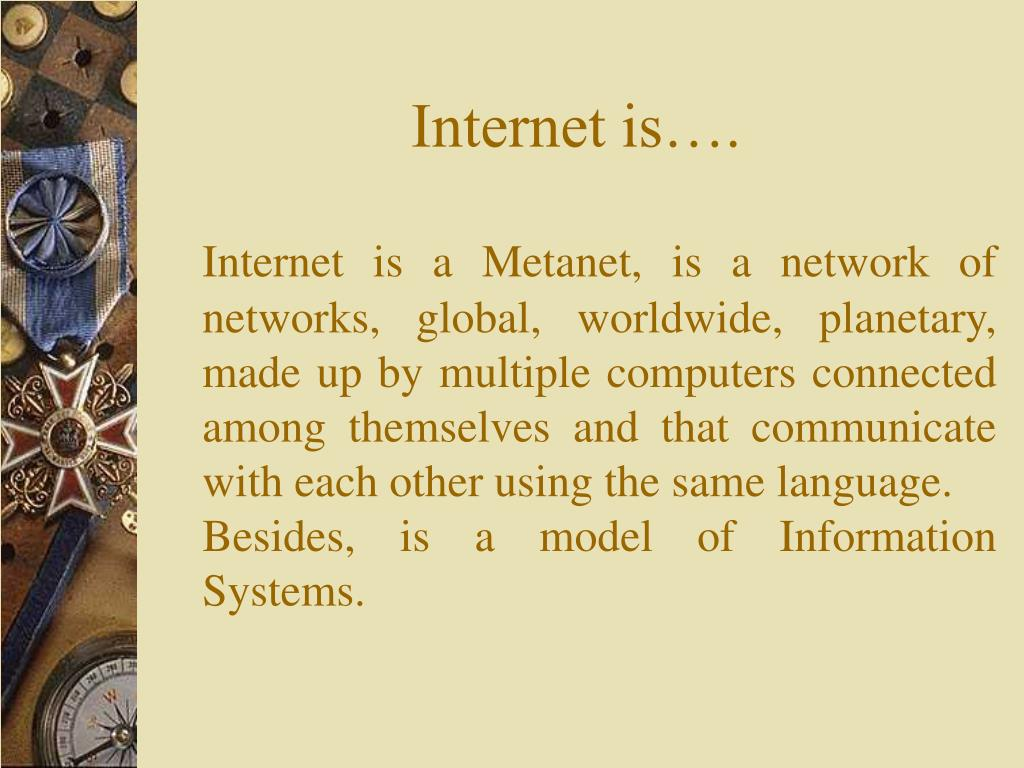 Internet is….