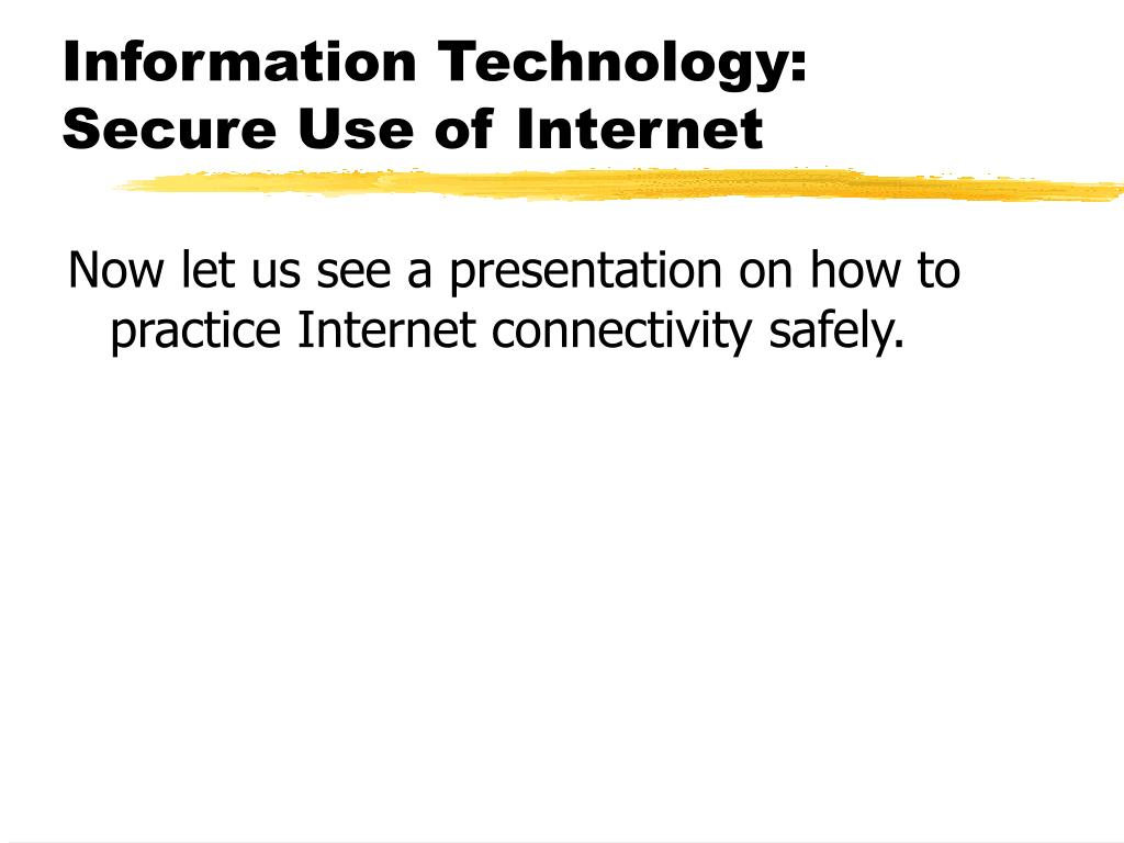 Information Technology: Secure Use of Internet