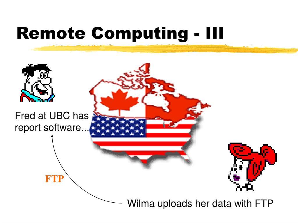 Remote Computing - III