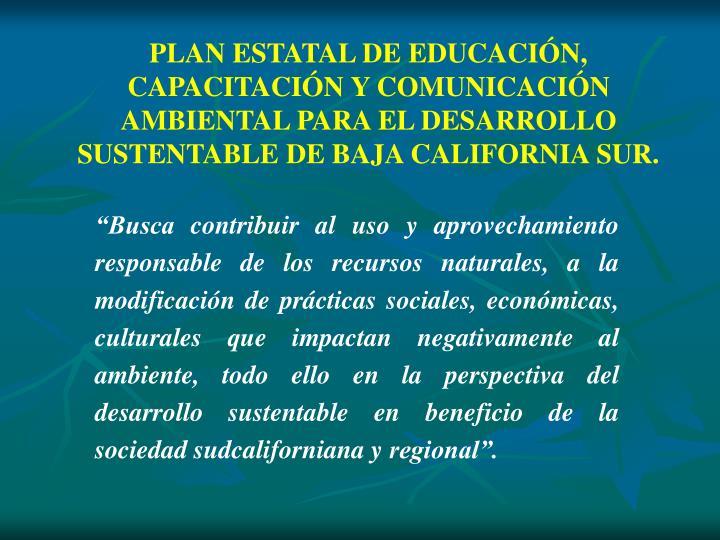 PLAN ESTATAL DE EDUCACIN, CAPACITACIN Y COMUNICACIN AMBIENTAL PARA EL DESARROLLO SUSTENTABLE DE BAJA CALIFORNIA SUR.
