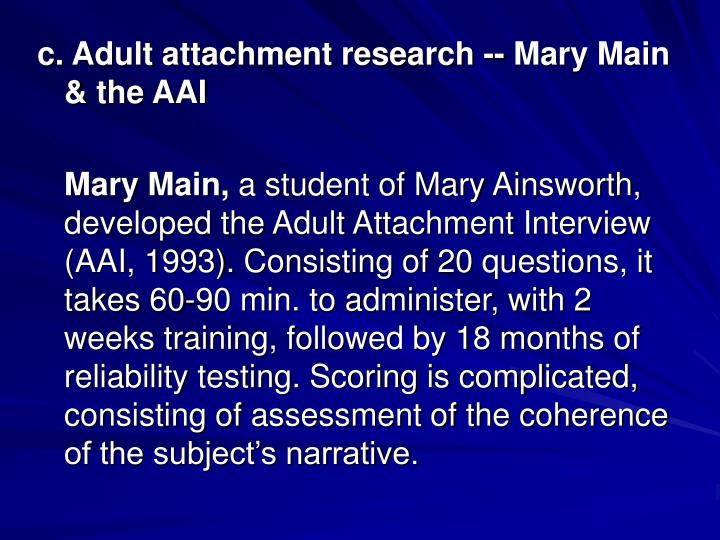 c. Adult attachment research -- Mary Main & the AAI