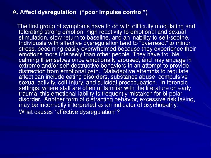 A. Affect dysregulation  (poor impulse control)