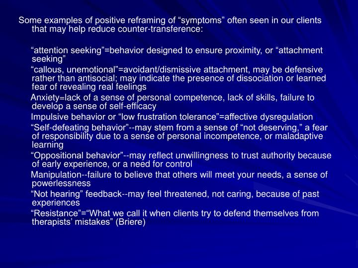 Some examples of positive reframing of symptoms often seen in our clients that may help reduce counter-transference: