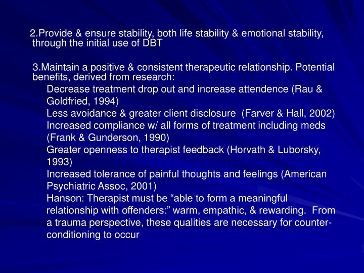 2.Provide & ensure stability, both life stability & emotional stability, through the initial use of DBT