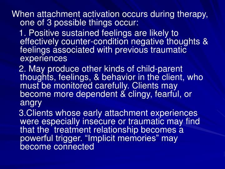 When attachment activation occurs during therapy, one of 3 possible things occur:
