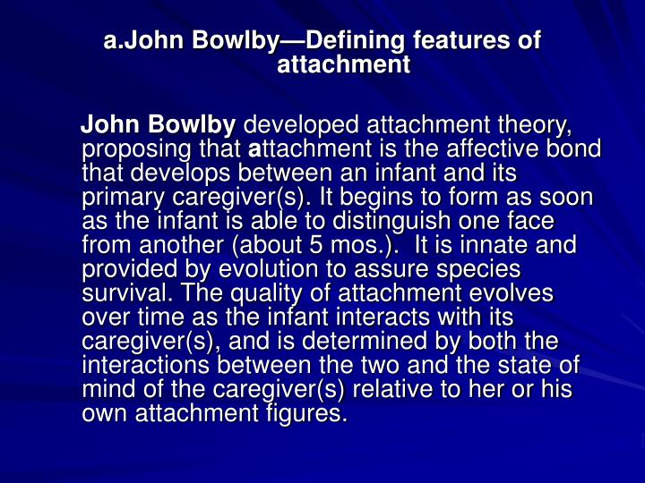 a.John BowlbyDefining features of attachment