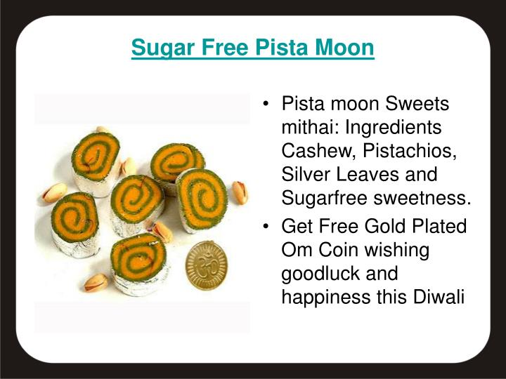 Pista moon Sweets mithai: Ingredients Cashew, Pistachios, Silver Leaves and Sugarfree sweetness.